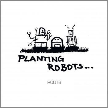 Planting Robots - Roots