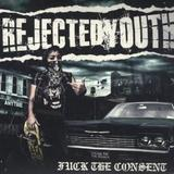 Rejected Youth - Fuck The Consent