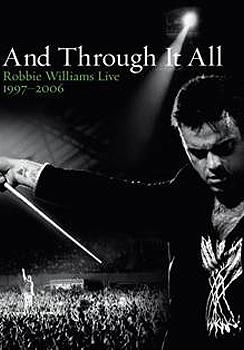 Robbie Williams - And Through It All. Robbie Williams Live 1997-2006 Artwork