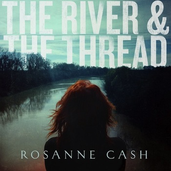 Rosanne Cash - The River & The Thread Artwork