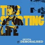 Skint & Demoralised - This Sporting Life