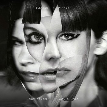 Sleater-Kinney - The Center Won't Hold Artwork