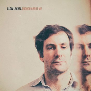 Slow Leaves - Enough About Me Artwork