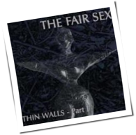 The Fair Sex - Thin Walls Part 1