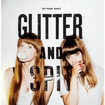 The Pearl Harts - Glitter & Spit
