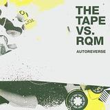 The Tape Vs. RQM - Autoreverse