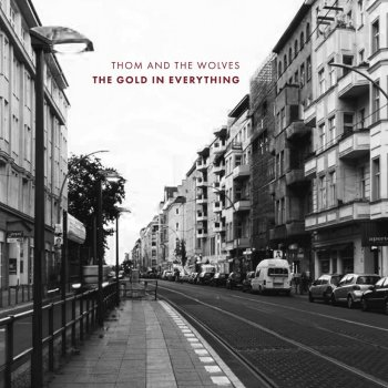 Thom And The Wolves - The Gold In Everything