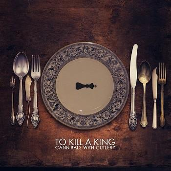 To Kill A King - Cannibals With Cutlery Artwork