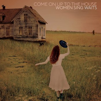 Various Artists - Come On Up To The House: Women Sing Waits Artwork