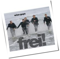 Wise Guys - Frei!