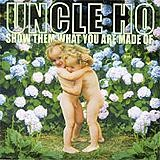 Uncle Ho - Show Them What You Are Made Of