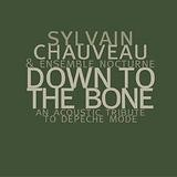 Sylvain Chauveau & Ensemble Nocturne - Down To The Bone