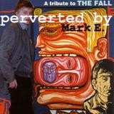 Various Artists - Perverted By Mark E. - A Tribute To The Fall