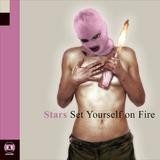 Stars - Set Yourself On Fire