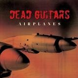 Dead Guitars - Airplanes