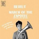 Beirut - March Of The Zapotec / Realpeople: Holland