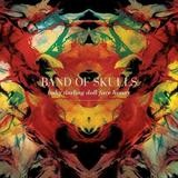 Band Of Skulls - Baby Darling Doll Face Honey