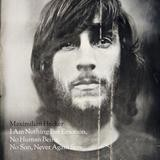 Maximilian Hecker - I Am Nothing But Emotion, No Human Being, No Son, Never Son Again
