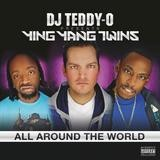 DJ Teddy-O Presents Ying Yang Twins - All Around The World