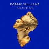 Robbie Williams - Take The Crown