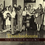Various Artists - Troubadours - Folk And The Roots Of American Music 1-4