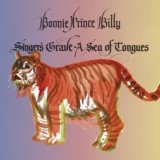Bonnie 'Prince' Billy - Singer's Grave - A Sea Of Tongues
