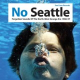 Various Artists - No Seattle: Forgotten Sounds Of The North-West Grunge Era