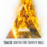 Tracer - Water For Thirsty Dogs
