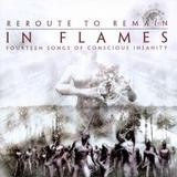 In Flames - Reroute To Remain - Fourteen Songs Of Conscious Madness