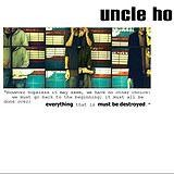Uncle Ho - Everything Must Be Destroyed