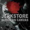 Jerkstore - Blood On Canvas: Album-Cover