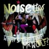 Noisettes - What's The Time Mr. Wolf?: Album-Cover