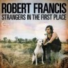 Robert Francis - Strangers In The First Place: Album-Cover