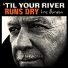 Eric Burdon - 'Til Your River Runs Dry: Album-Cover