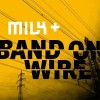 Milk+ - Band On Wire: Album-Cover