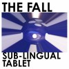 The Fall - Sub-Lingual Tablet: Album-Cover
