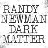Randy Newman - Dark Matter: Album-Cover