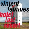 Violent Femmes - Hotel Last Resort: Album-Cover