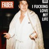 Faber - I Fucking Love My Life: Album-Cover