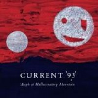 Current 93 – Aleph At Hallucinatory Mountain