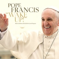 Pope Francis – Wake Up!