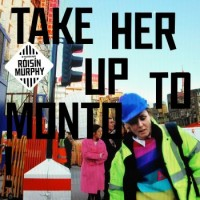 Roisin Murphy – Take Her Up To Monto