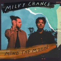 Milky Chance – Mind The Moon