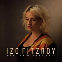 Izo Fitzroy – How The Mighty Fall