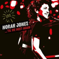Norah Jones – ...'Til We Meet Again