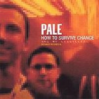 Pale – How To Survive Chance